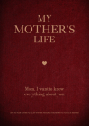 My Mother's Life: Mom, I Want to Know Everything About You - Give to Your Mother to Fill in with Her Memories and Return to You as a Keepsake (Creative Keepsakes #5) Cover Image