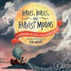 Heroes, Horses, and Harvest Moons: A Cornucopia of Best-Loved Poems, Vol. 1 Cover Image