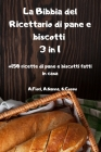 La Bibbia del Ricettario di pane e biscotti 3 in 1 +150 ricette di pane e biscotti fatti in casa Cover Image