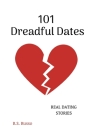101 Dreadful Dates: Real Dating Stories Cover Image