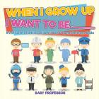 When I Grow Up I Want To Be _________ - A-Z Of Careers for Kids - Children's Jobs & Careers Reference Books Cover Image