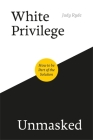 White Privilege Unmasked: How to Be Part of the Solution Cover Image