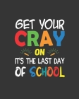 Get Your Cray On It's The Last Day Of School: Teacher Appreciation Notebook Or Journal Cover Image