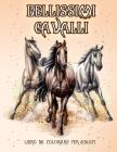 Bellissimi Cavalli: Libro da colorare per gli amanti dei cavalli (modelli da colorare per alleviare lo stress per il relax degli adulti) Cover Image