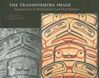 The Transforming Image: Painted Arts of Northwest Coast First Nations Cover Image
