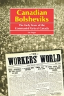 Canadian Bolsheviks: The Early Years of the Communist Party of Canada Cover Image