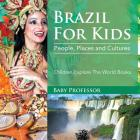 Brazil For Kids: People, Places and Cultures - Children Explore The World Books Cover Image