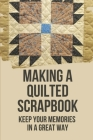 Making A Quilted Scrapbook: Keep Your Memories In A Great Way: How To Make Cards For Scrapbook Cover Image