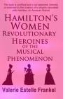 Hamilton's Women: Revolutionary Heroines of the Musical Phenomenon Cover Image