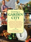 Growing a Garden City: How Farmers, First Graders, Counselors, Troubled Teens, Foodies, a Homeless Shelter Chef, Single Mothers, and More are Transforming Themselves and Their Neighborhoods Through the Intersection of Local Agriculture and Community Cover Image