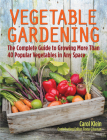 Vegetable Gardening: The Complete Guide to Growing More Than 40 Popular Vegetables in Any Space Cover Image
