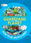 Guardians of the Planet: How to Be an Eco-Hero Cover Image