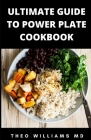 Ultimate Guide to Power Plate Cookbook: The Complete Guide On Finding Anti-Inflammatory Diet For Your Body & Restoring Heathiness Cover Image