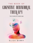 The Book of Cognitive Behavioral Therapy: The Complete Guide 2021 Cover Image
