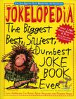 Jokelopedia: The Biggest, Best, Silliest, Dumbest Joke Book Ever Cover Image