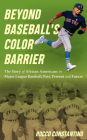 Beyond Baseball's Color Barrier: The Story of African Americans in Major League Baseball, Past, Present, and Future Cover Image