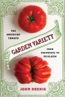 Garden Variety: The American Tomato from Corporate to Heirloom (Arts and Traditions of the Table: Perspectives on Culinary H) Cover Image