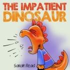 The Impatient Dinosaur: (Children's Books About Emotions & Feelings, Kids Ages 3 5, Preschool, Kindergarten) Cover Image