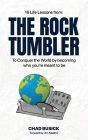The Rock Tumbler: 16 Life Lessons to Conquer the World by becoming who you're meant to be Cover Image