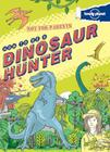 Not For Parents How to be a Dinosaur Hunter: Everything You Ever Wanted to Know (Lonely Planet Kids) Cover Image