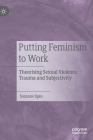 Putting Feminism to Work: Theorising Sexual Violence, Trauma and Subjectivity Cover Image