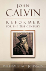 John Calvin, Reformer for the 21st Century Cover Image
