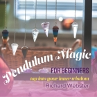 Pendulum Magic for Beginners: Tap Into Your Inner Wisdom Cover Image