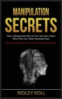 Manipulation Secrets: How a Manipulator Tries to Turn You into a Slave to Whom He Can Order Anything. Mind Control Techniques, NLP, Dark Psy Cover Image