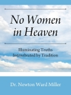 No Women in Heaven: Illuminating Truths Intenebrated by Tradition Cover Image