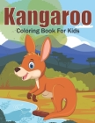 Kangaroo Coloring Book For Kids: This Coloring Book Helps To Remove The Stress And Give You Relaxation. Cover Image