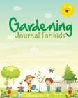 Gardening Journal For Kids: Hydroponic - Organic - Summer Time - Container - Seeding - Planting - Fruits and Vegetables - Wish List - Gardening Gi Cover Image