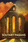 Solitary Pagans: Contemporary Witches, Wiccans, and Others Who Practice Alone Cover Image