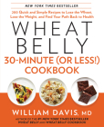Wheat Belly 30-Minute (Or Less!) Cookbook: 200 Quick and Simple Recipes to Lose the Wheat, Lose the Weight, and Find Your Path Back to Health Cover Image