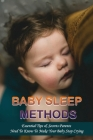 Baby Sleep Methods: Essential Tips & Secrets Parents Need To Know To Make Your Baby Stop Crying: Baby Sleep Tips For Birth To 3 Months Cover Image