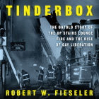 Tinderbox: The Untold Story of the Up Stairs Lounge Fire and the Rise of Gay Liberation Cover Image