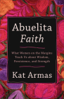 Abuelita Faith: What Women on the Margins Teach Us about Wisdom, Persistence, and Strength Cover Image