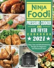 Ninja Foodi Pressure Cooker and Air Fryer Cookbook 2021: Crispy, Easy and Mouthwatering Recipes for Beginners and Advanced Users Cover Image