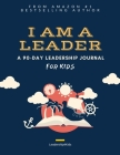 I Am a Leader: A 90-Day Leadership Journal for Kids (Ages 8 - 12) Cover Image
