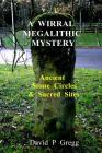 A Wirral Megalithic Mystery: Ancient Stone Circles & Sacred Sites Cover Image