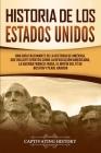Historia de los Estados Unidos: Una guía fascinante de la historia de América, que incluye eventos como la Revolución americana, la guerra franco-indi Cover Image