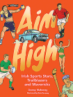 Aim High: Irish Sports Stars, Trailblazers and Mavericks Cover Image