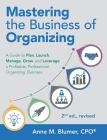Mastering the Business of Organizing: A Guide to Plan, Launch, Manage, Grow, and Leverage a Profitable, Professional Organizing Business, 2nd ed., rev Cover Image