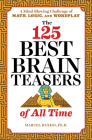 The 125 Best Brain Teasers of All Time: A Mind-Blowing Challenge of Math, Logic, and Wordplay Cover Image