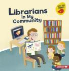 Librarians in My Community (Meet a Community Helper (Early Bird Stories (TM))) Cover Image
