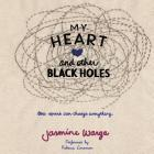 My Heart and Other Black Holes Lib/E Cover Image
