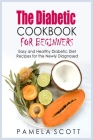 The Diabetic Cookbook For Beginners: Easy And Healthy Diabetic Diet Recipes For The Newly Diagnosed, start a new life with amazing low fat recipes, fr Cover Image