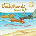 How Dachshunds Came to Be (Second Edition Soft Cover): A Tall Tale About a Short Long Dog (Tall Tales # 1) Cover Image