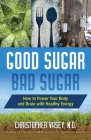 Good Sugar, Bad Sugar: How to Power Your Body and Brain with Healthy Energy Cover Image