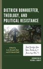 Dietrich Bonhoeffer, Theology, and Political Resistance Cover Image