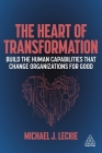 The Heart of Transformation: Build the Human Capabilities That Change Organizations for Good Cover Image